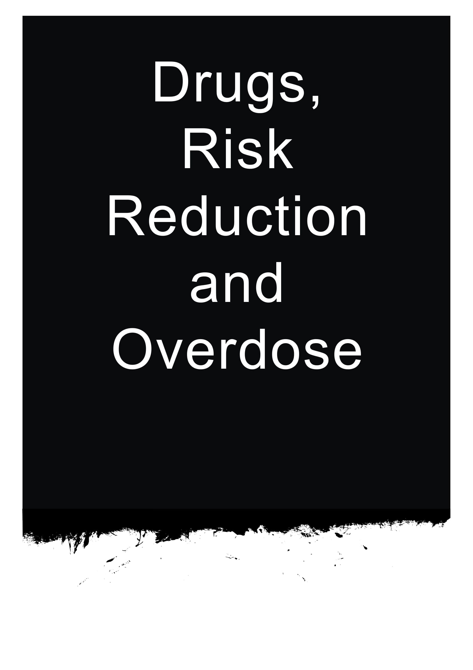 Drugs, Risk Reduction and Overdose